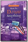 How to draw anything - Parragon