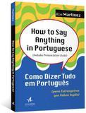 How to say anything in portuguese - como dizer tudo em português para estrangeiros que falam inglês - Alta books editora