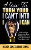 How To Turn Your I Can't Into I Believe I Can - Think doctor publications