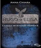 Hugo E Elisa E A Fuga De Madame Hornick - Novo seculo