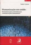 Humanização em Saúde: Humanizar para Comunicar ou Comunicar para Humanizar - Contracorrente