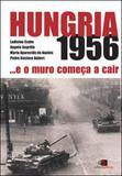 Hungria 1956... e o muro comeca a cair - Contexto universitario
