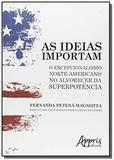 Ideias importam, as: o excepcionalismo norte-ameri - Appris