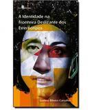 Identidade Na Fronteira Deslizante Dos Estereotipos, A - Paco editorial