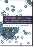 Identidades em Movimento: Nacão, Cyberespaço, Ambientalismo e Religião no Brasil Contemporâneo - Sulina