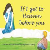 If I get to Heaven before you - Stephanie o'leary