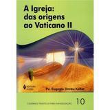Igreja (A): Das Origens Ao Vaticano Ii - Vozes