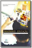 Imaginario e Educaà à o: Reflexos Teorias E Aplicacoes - Alinea