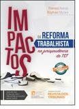 Impactos da Reforma Trabalhista na Jurisprudência do Tst - Revista dos tribunais