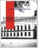 Imperial collegio de pedro ii, o - o ensino secundario da boa sociedade brasileira - Apicuri
