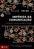 Impérios da comunicação - Do telefone à internet, da AT&T ao Google