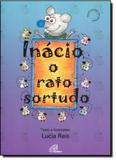 Inacio o rato sortudo - Editora paulinas ltda.