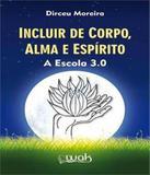 Incluir De Corpo, Alma E Espirito - A Escola 3.0 - W.a.k.