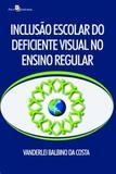 Inclusão escolar do deficiente visual no ensino regular - Paco editorial