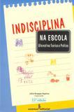 Indisciplina na escola - alternativas teóricas e práticas