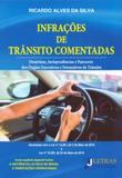 Infrações de Trânsito Comentados. Doutrinas, Jurisprudências e Pareceres dos Orgãos Executivos - Letras jurídicas