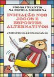 Iniciaçao nos jogos e esportes alternativos - coleçao - jogos infantis na escola moderna - Itatiaia editora