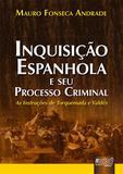 Inquisição Espanhola e seu Processo Criminal - As Instruções de Torquemada e Valdés - Juruá