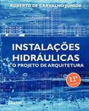 Instalações hidráulicas e o projeto de arquitetura - Editora blucher
