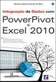 Integraçao de dados com powerpivot e microsoft excel 2010 - Erica