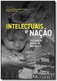 Intelectuais e nação: leituras de brasil na república - Appris editora