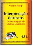 Interpretação de Textos: Curso Integrado de Lógica e Linguistica - Epu - grupo gen