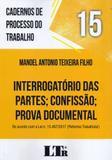 Interrogatórios das Partes Confissão Prova Documental - Cadernos de Processo do Trabalho - Volume 15 - Ltr