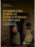 Intersecções Jurídicas Entre O Público E O Privado: A Concretização Da Solidaridade - Diversas editoras