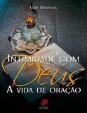Intimidade com Deus - Luiz Santana - Palavra e prece