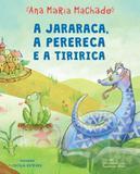 JARARACA, A PERERECA E A TIRIRICA - 2ª ED - Companhia das letrinhas (cia das letras)