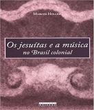 Jesuitas E A Musica No Brasil Colonial, Os - Unicamp