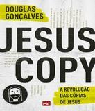 Jesus Copy - A Revolucao Das Copias De Jesus - Mundo cristao