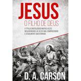 Jesus, o  Filho de Deus - D. A. Carson - Vida nova