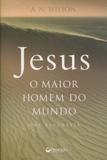 Jesus, O Maior Homem do Mundo - Ediouro