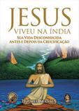 Jesus viveu na india - sua vida desconhecida antes e depois da crucificacao - Madras editora