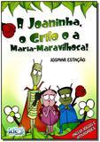Joaninha, o Grilo e a Maria - Maravilhosa! - Ide