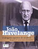 Joao Havelange - o Dirigente Esportivo do Seculo XX - Leya casa da palavra