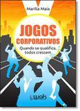 Jogos Corporativos: Quando se Qualifica, Todos Crescem - Wak