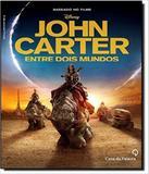 John Carter - Entre Dois Mundos - Casa da palavra (leya)