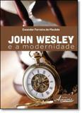 John Wesley e a Modernidade - Appris
