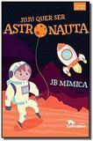 Juju quer ser astronauta - 02ed/18 - Labrador