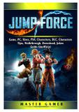 Jump Force Game, PC, Xbox, PS4, Characters, DLC, Characters, Tips, Walkthrough, Download, Jokes, Guide Unofficial - Gamer guides llc