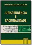 Jurisprudência e Racionalidade - O Precedente Judicial como Elemento de Coerência do Sistema Jurídic - Jurua