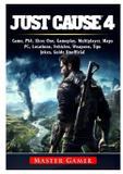 Just Cause 4 Game, PS4, Xbox One, Gameplay, Multiplayer, Maps, PC, Locations, Vehicles, Weapons, Tips, Jokes, Guide Unofficial - Gamer guides llc