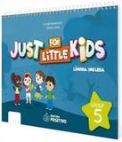 Just For Little Kids - Grupo 5 - Educacao Infantil - Jardim - Positivo - didatico