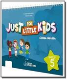 Just for little kids - grupo 5 - educacao infantil - Positivo - didatico