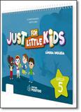 Just for Little Kids: Língua Inglesa - Group 5 - Positivo - didaticos
