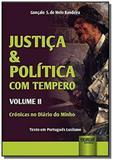 Justica e politica com tempero - volume ii - croni - Jurua