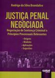 Justiça Penal Negociada - Negociação de Sentença Criminal e Princípios Processuais Relevantes - Juruá