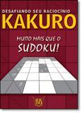Kakuro: Desafiando Seu Raciocínio - Isis editora